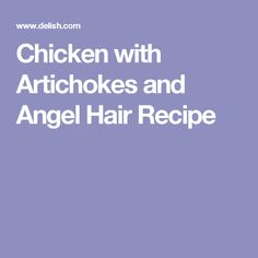 Chicken with Artichokes and Angel Hair Recipe