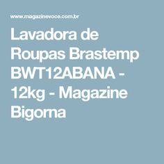 Lavadora de Roupas Brastemp BWT12ABANA - 12kg - Magazine Bigorna