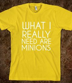Funny but true.  Need a couple work minions and a couple house minions!