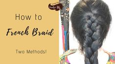 How To French Braid Your Own Hair: two methods - YouTube Braiding Your Own Hair, Your Hair, French Braid, Braid Tutorials, Braids, Hairstyle, Beauty, Youtube, French Braids