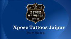 Tattoo maker in Jaipur by Xpose Tattoos Jaipur via slideshare
