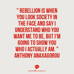 Rebellion is when you look society in the face and say I understand who you want me to be, but I'm going to show you who I actually am.  www.dreamcreatedlife.com