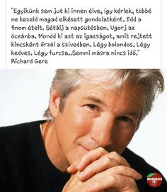 """Légy bolondos, légy kedves, légy furcsa! Semmi másra nincs idő."" :-) Love Me Quotes, Life Quotes, Motivational Quotes, Funny Quotes, Daily Wisdom, Richard Gere, Staying Positive, Self Confidence, Self Esteem"