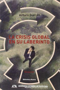 La crisis global en su laberinto / Arturo Guillén