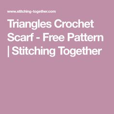 Triangles Crochet Scarf - Free Pattern | Stitching Together