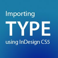 Quick Tip: Importing Type Using InDesign CS5