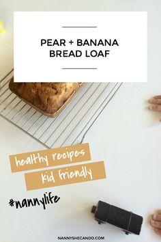 Kid friendly, healthy Pear and Banana Bread recipe, NANNY SHECANDO #healthykids #healthyeating #recipes #nannylife