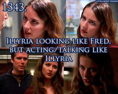 Illyria looking like Fred but acting/talking like Illyria