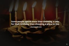 Some people spend more time choosing a cake for their birthday than choosing a place to live.
