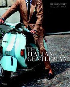 The Italian Gentleman: The Master Tailors Of Italian Men's Fashion by Hugo Jacomet