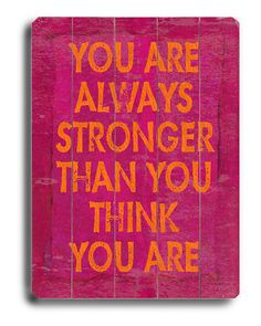 You Are Always Stronger Than You Think You Are -good thing to hang.