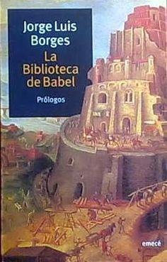 La Biblioteca De Babel es un cuento de Borges que anunció, sin saberlo, la infinita red del saber en internet.