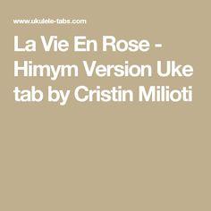 La Vie En Rose - Himym Version Uke tab by Cristin Milioti