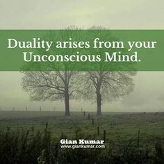 #Duality #arises from #your #Unconscious #Mind #GianKumar #Quote #Spirituality #KnowThyself www.giankumar.com