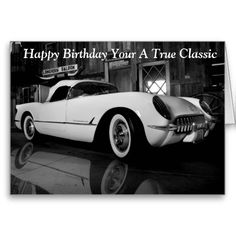 Happy Birthday Your A True Classic Greeting Card