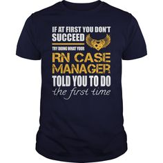 If At First You Don't Succeed Try Doing What Your RN Case Manager Told You To Do The First Time T- Shirt  Hoodie Case Manager