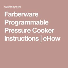 Farberware Programmable Pressure Cooker Instructions | eHow