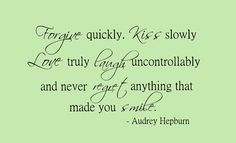 Audrey Hepburn - Forgive quickly. Kiss slowly. | Frame the Phrase