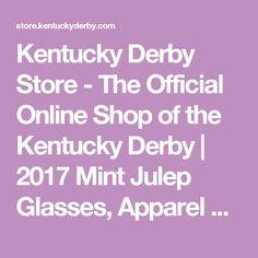 Kentucky Derby Store - The Official Online Shop of the Kentucky Derby | 2017 Mint Julep Glasses, Apparel & Merchandise