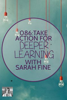 086: Take Action for Deeper Learning, with Sarah Fine - Spark Creativity