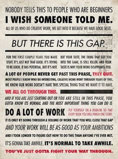 is encouragement.some good advice. Here& Ira Glass, an American public radio personality, and host and producer Great Quotes, Quotes To Live By, Me Quotes, Motivational Quotes, Inspirational Quotes, Famous Quotes, Funky Quotes, Wisdom Quotes, Drake Quotes