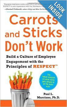 Carrots and Sticks Don't Work: Build a Culture of Employee Engagement with the Principles of RESPECT: Paul L. Marciano: 9780071714013: Amazo...