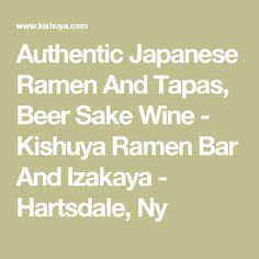 Authentic Japanese Ramen And Tapas, Beer Sake Wine - Kishuya Ramen Bar And Izakaya - Hartsdale, Ny