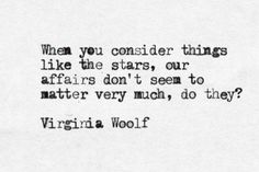 """When you consider things like the stars ..."" -Virginia Woolf, Night and Day"