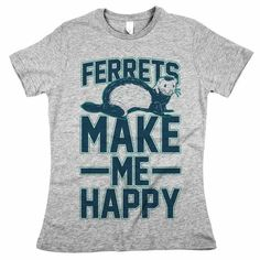"""It doesn't matter if you're lucky enough to own a ferret or just wish you did and your pet ferret request got vetoed (thanks, mom). """"Ferrets Make Me Happy"""""""