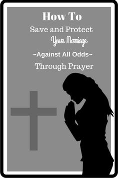 How to Save and Protect Your Marriage, Against All Odds, through Prayer, marriage restoration, save your marriage