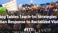 Turning Tables Teach-In: Strategies for a Christian Response to Racialized Violence