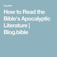 How to Read the Bible's Apocalyptic Literature | Blog.bible