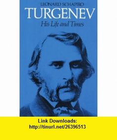 Turgenev His Life and Times (9780674912977) Leonard Schapiro , ISBN-10: 0674912977  , ISBN-13: 978-0674912977 ,  , tutorials , pdf , ebook , torrent , downloads , rapidshare , filesonic , hotfile , megaupload , fileserve
