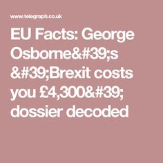 EU Facts: George Osborne's 'Brexit costs you £4,300' dossier decoded