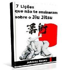 Toni Utilidades: 7 Lições que não te ensinaram sobre o Jiu-Jitsu