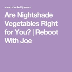 Are Nightshade Vegetables Right for You? | Reboot With Joe