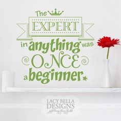 """""""The Expert In Anything Was Once A Beginner"""" www.lacybella.com home wall decals Lacy Bella   Personalized Vinyl Lettering and Wall Decals"""