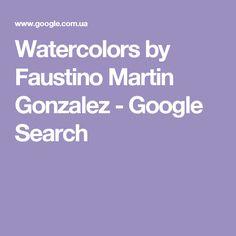 Watercolors by Faustino Martin Gonzalez - Google Search