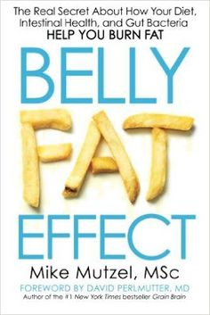 Free download or read online Belly fat effect, the real secret about how your diet, intestinal health, and gut bacteria help you burn fat by Mike Mutzel.