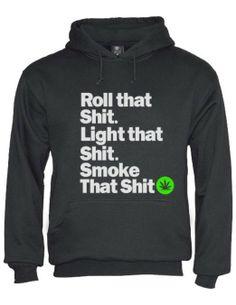 Roll that Shit.Light that Shit.Smoke That Shit.- Hoodie --- http://www.amazon.com/gp/product/B00IGBLITC/ref=as_li_ss_tl?ie=UTF8&camp=1789&creative=390957&creativeASIN=B00IGBLITC&linkCode=as2&tag=420life-20