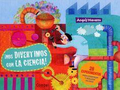 ¡Nos divertimos con la ciencia!, de Àngels Navarro, Anna Mongay (2012). Libro para niños de +7 años. Editorial Combel