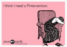 Free and Funny Cry For Help Ecard: I think I need a Pintervention. Create and send your own custom Cry For Help ecard. Lol, Haha Funny, Funny Stuff, Funny Things, Funny Shit, Funny Ads, Freaking Hilarious, Random Stuff, Funny Memes