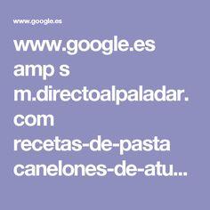 www.google.es amp s m.directoalpaladar.com recetas-de-pasta canelones-de-atun-espincas-y-pinones-receta amp
