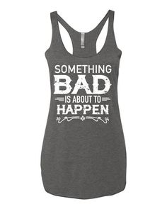 Something Bad Is About To Happen - Racerback Tank Top
