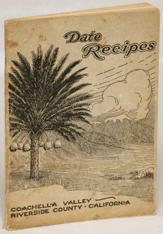 Date Recipes Teaches The Use of Coachella Valley Date May Sowles Metzler (1929)