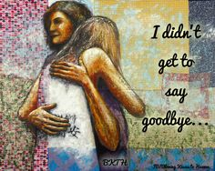 I didn't get to say goodbye