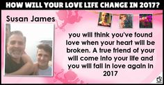 <b>Susan</b>, 2016 may not have been all that great, not just for you, but for the world as well. But love for you is just around the corner, because you have a pure heart which attracts love. 2017 marks the end of being lonely as love is going to enter your life in a big way. Share this post to show the world how your love life is going to change as the next year comes closer.
