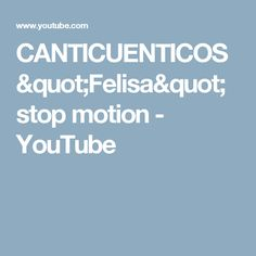 """CANTICUENTICOS """"Felisa"""" stop motion - YouTube"""