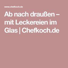 Ab nach draußen – mit Leckereien im Glas | Chefkoch.de