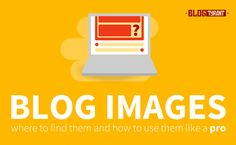 A Really Big Guide to Finding Images for Your Blog (and How to Use Them Like a Pro) | Blog Tyrant